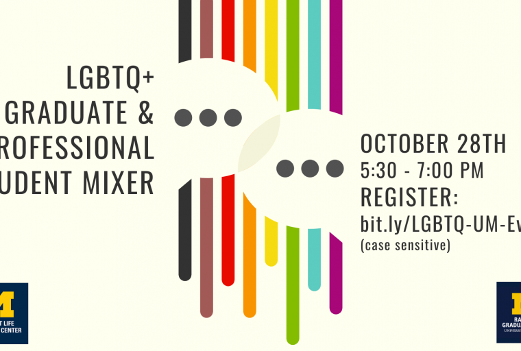 The rescheduled LGBTQ+ Graduate & Professional Student Mixer will be 5:30 to 7 PM on Wednesday, October 28th. Co-hosted by Rackham Graduate School and the Spectrum Center.