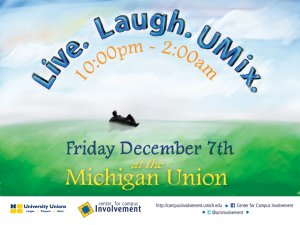 Live. Laugh. UMix! Friday December 7, at the Michigan Union. 10pm - 2am