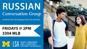 Russian Conversation Group: Fridays @ 2pm in 3304 MLB