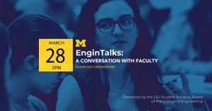 Engin Talks: A Conversation with Faculty, Wednesday, March 28 in the Duderstadt Underground