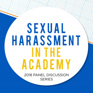 """white circle overlaid on grid paper background with text reading """"Sexual Harassment in the Academy: 2018 Panel Discussion Series"""""""