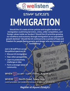 Immigration flyer. August 17th, 11am-1pm. North Quad Space 2435.