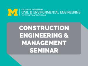 Construction Engineering Management Seminar Series