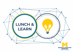 Lunch and learn title text and graphic with U-M Industrial & Operations Engineering wordmark