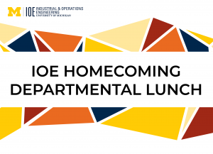 """Homecoming Lunch 2019"" stylized text with the U-M Industrial & Operations Engineering wordmark"