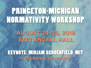 """Princeton-Michigan Normativity Workshop, August 24-25, 2019, 3222 Angell Hall, Keynote: Miriam Schoenfield, M.I.T., """"Deferring to Doubt"""""""