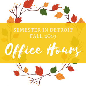 Semester in Detroit fall 2019 office hours
