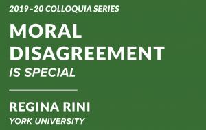 2019-20 Colloquia Series, Moral Disagreement is Special, Regina Rini, York University