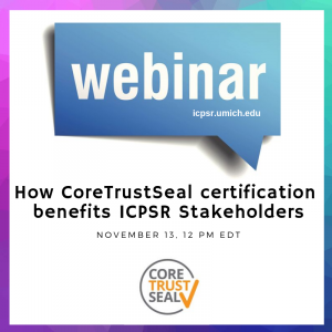 Webinar announcement of Trusted Repository Certification and ICPSR
