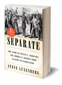 Separate: The Story of Plessy v.Ferguson, and America's Journey from Slavery to Segregation