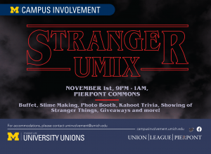 "Image is an ad for Stranger UMix. It reads ""Stranger UMix, November 1, 9 pm - 1 am, Pierpont Commons. Buffet, slime making, photo booth, Kahoot trivia, showing of Stranger Things, giveaways, and more!"""