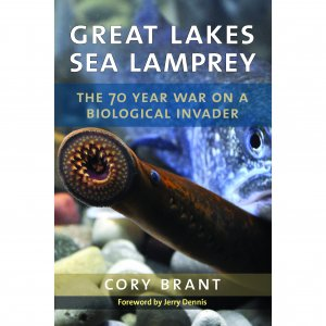 "Cover image for ""Great Lakes Sea Lamprey: The 70 Year War on a Biological Invader,"" by Cory Brant"
