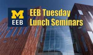 Biological Sciences Building background, UM EEB logo and text reading EEB Tuesday Lunch Seminars