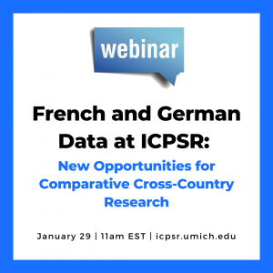 Webinar announcement for French and German Data: New Opportunities for Comparative Cross-Country Research at ICPSR