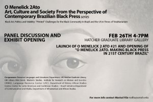"""Launch of O Menelick 2 Ato #21 and Opening of  """"O Menelick 2Ato. Making Black Press in 21st Century Brazil"""""""