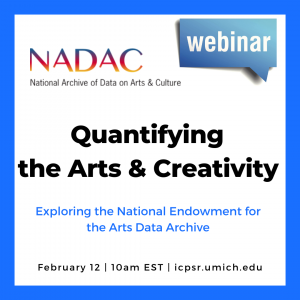 Webinar announcement for Quantifying the Arts & Creativity: Exploring the National Endowment for the Arts Data Archive - Love Data Week 2020