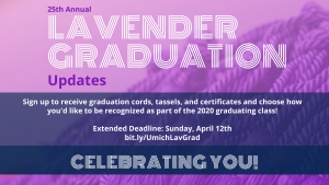 The 25th annual Lavender Graduation will now include the mailing of graduation regalia along with virtual recognition. The new deadline to register is Sunday, April 12th at 11:59pm