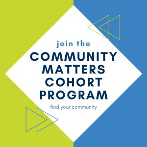 """Blue and green square with white diamond in the center. Text in the diamond reads: """"join the community matters cohort program and find your community"""""""