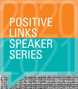 Positive Links Speaker Series