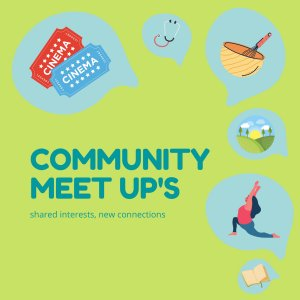 Green square with blue text that reads: Community Meet Up's: shared interests, new connections. Surrounding the text are images related to hobbies including a person doing yoga, a park, a book, movie ticket stubs, and a mixing bowl and whisk.