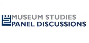 Museum Studies panel discussions