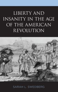 """""""Liberty and Insanity in the Age of the American Revolution"""" book cover"""