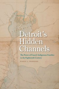"""""""Detroit's Hidden Channels"""" Book Cover, featuring a manuscript map from the Clements Library"""
