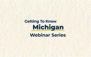 Getting to Know Michigan Webinar Series