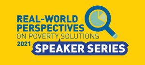 Real-World Perspectives on Poverty Solutions 2021 speaker series