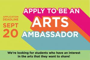 Apply to be an Arts Ambassador! Deadline: September 20