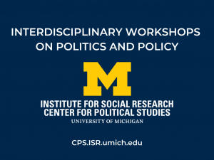 """Dark blue background with text """"Interdisciplinary Workshops on Politics and Policy"""" and Center for Political Studies logo."""