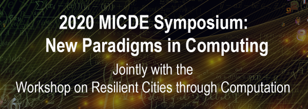 2020 MICDE Symposium: New Paradigms in Computing: Jointly with the Workshop on Resilient Cities through Computation