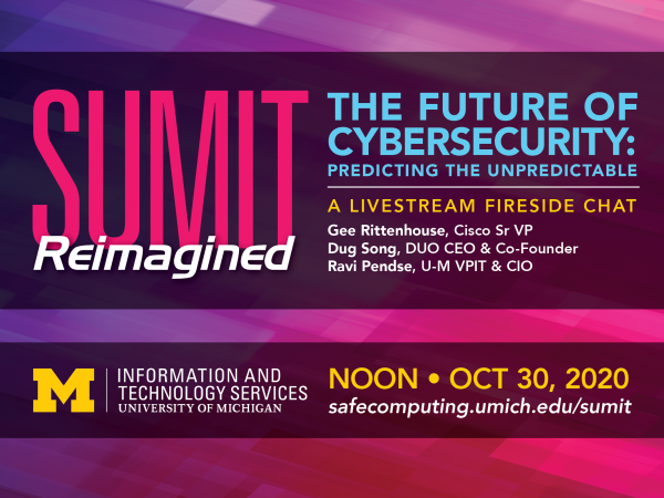 The Future of Cybersecurity: Predicting the Unpredictable: A Security at Michigan in IT (SUMIT) livestream fireside chat