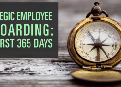 Strategic Employee Onboarding: The First 365 Days